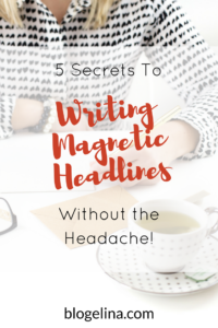 5 Secrets To Writing Magnetic Headlines Fast Without the Headache! - Blogelina