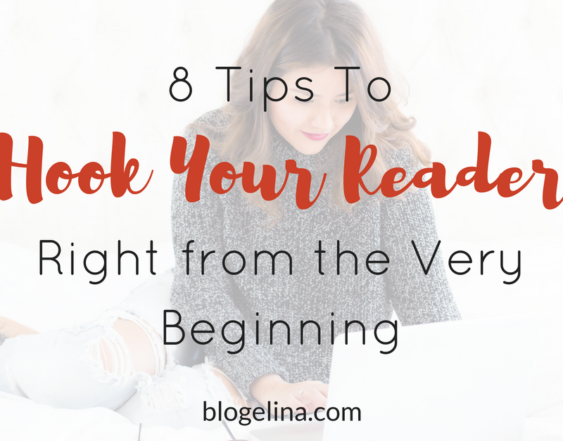8 Tips to Hook Your Reader Right from the Very Beginning