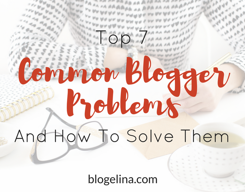 Top 7 Common Problems of Bloggers and How to Solve Them