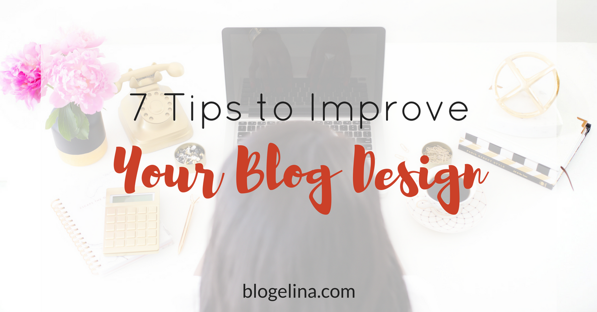 7 Tips to Improve Your Blog Design (1)