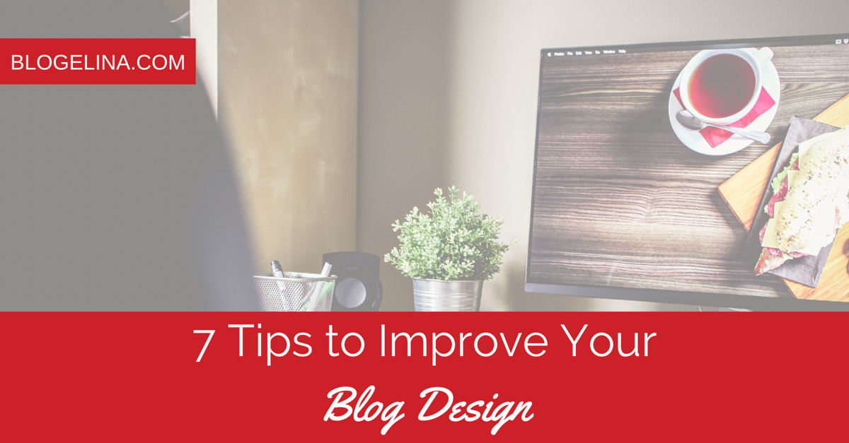 7 Tips to Improve Your Blog Design - Blogelina.