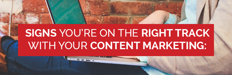 Signs you're on the right track with your content marketing