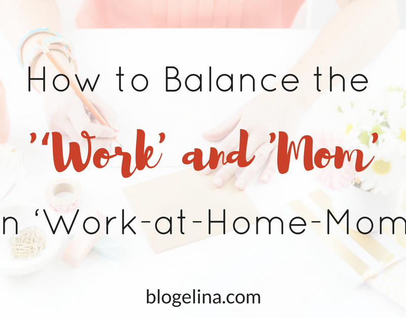How to Balance the 'Work' and 'Mom' in 'Work-at-Home-Mom'