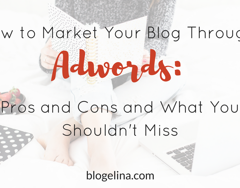 How to Market Your Blog Through Adwords: Pros and Cons and What You Shouldn't Miss