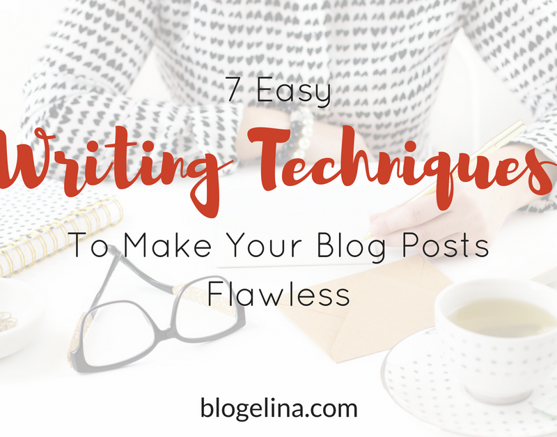 7 Easy Writing Techniques To Make Your Blog Posts Flawless