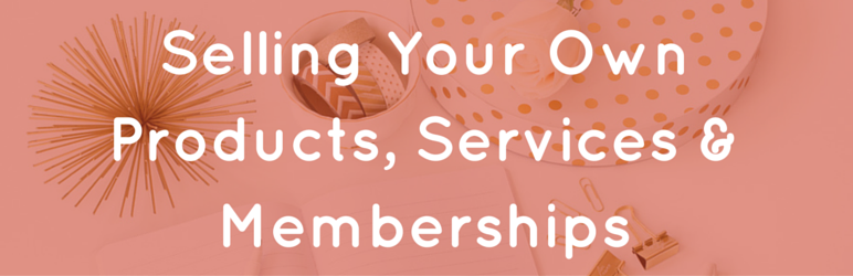 Selling Your Own Products, Services & Memberships (2)