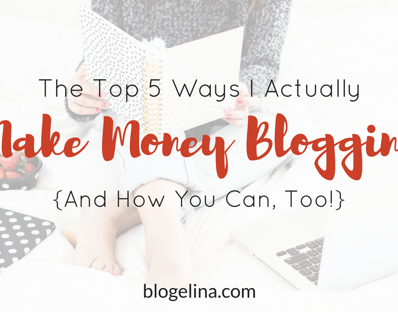 The Top 5 Ways I Actually Make Money Blogging {And How You Can, Too!}