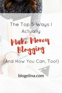 the-top-5-ways-i-actually-make-money-blogging-and-how-you-can-too-blogelina