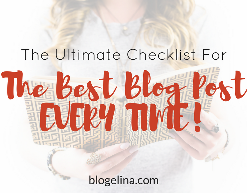 The Ultimate Checklist For The Best Blog Post EVERY TIME!