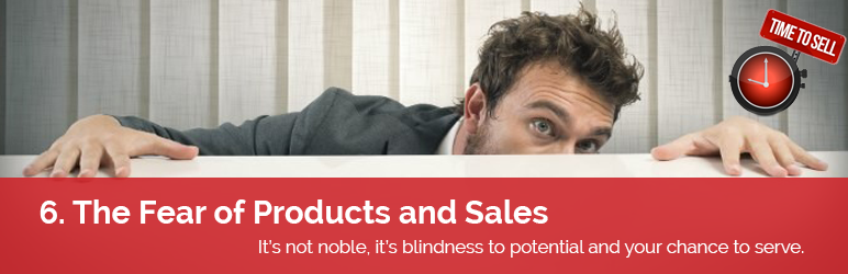 6. The Fear of Products and Sales