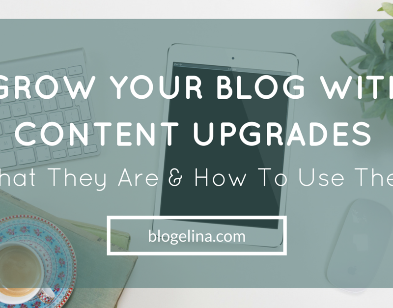 Grow Your Blog With Content Upgrades: What They Are & How To Use Them