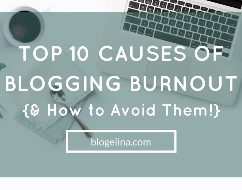 Top 10 Causes of Blogging Burnout {& How to Avoid Them!}