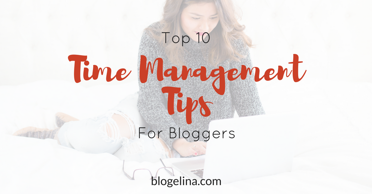 Top 10 Time Management Tips for Bloggers