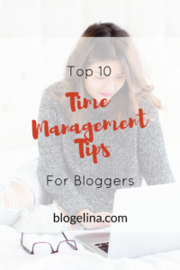 Top 10 Time Management Tips for Bloggers - Blogelina