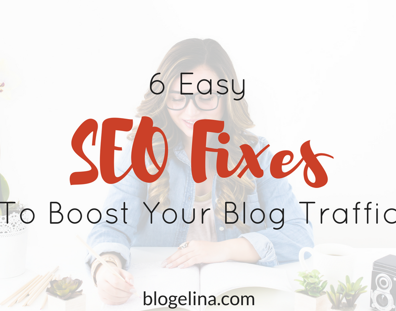 6 Easy SEO Fixes To Boost Your Blog Traffic