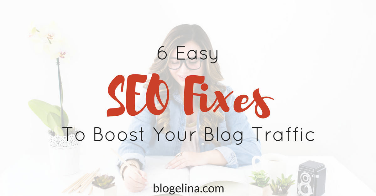 6-easy-seo-fixes-to-boost-your-blog-traffic