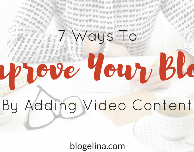 7 Ways To Improve Your Blog By Adding Video Content