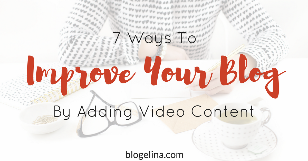 7-ways-to-improve-your-blog-by-adding-video-content