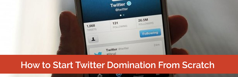 How to Start Twitter Domination From Scratch