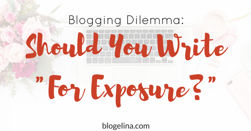 """Blogging Dilemma: Should You Write """"For Exposure?"""""""
