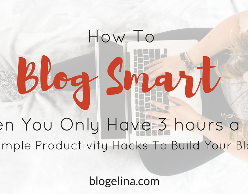 How to Blog Smart When You Only Have 3 hours a Day: 8 Simple Productivity Hacks to Build Your Blog