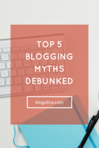 Top 5 Blogging Myths Debunked - Blogelina (1)