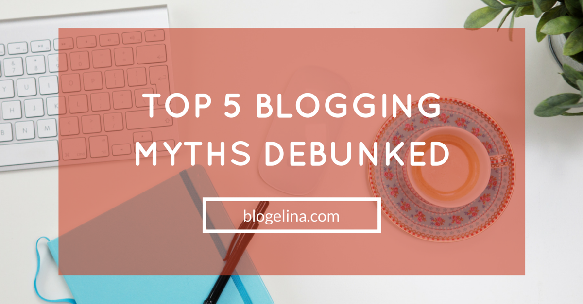Top 5 Blogging Myths Debunked
