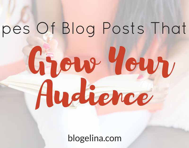 6 Types Of Blog Posts That Will Grow Your Audience