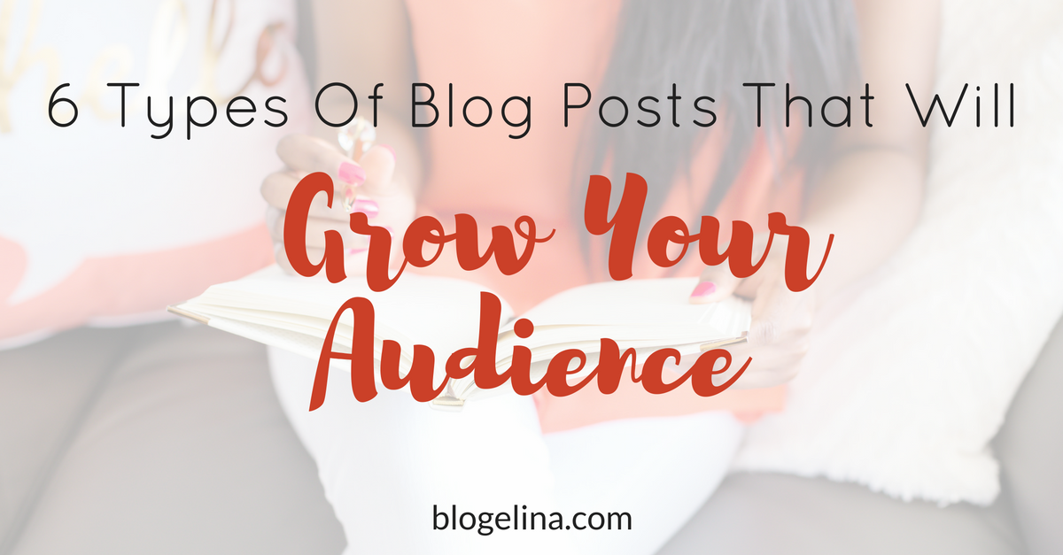 6-types-of-blog-posts-that-will-grow-your-audience