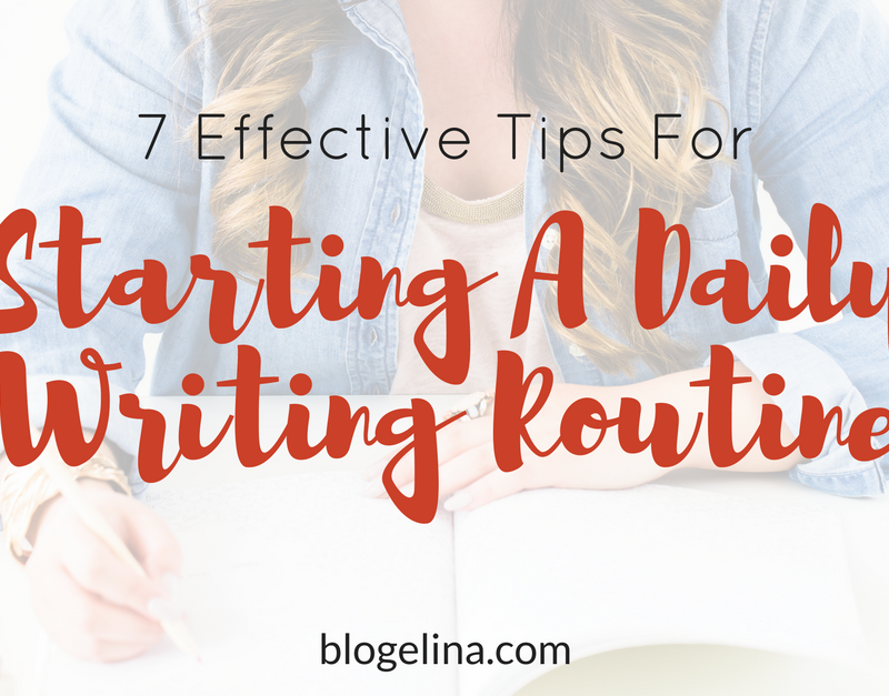 7 Effective Tips For Starting A Daily Writing Routine