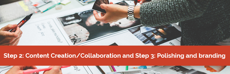 Content Creation/Collaboration and Step 3: Polishing and branding