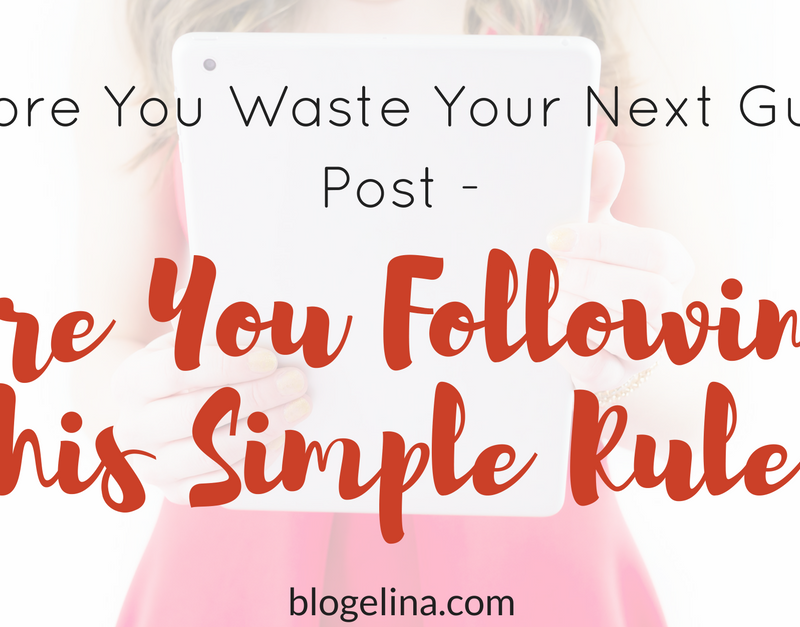 Before You Waste Your Next Guest Post – Are You Following This Simple Rule?