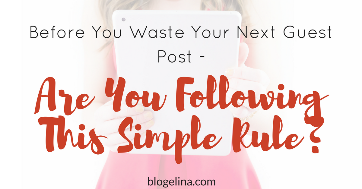 before-you-waste-your-next-guest-post-are-you-following-this-simple-rule