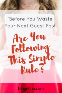 before-you-waste-your-next-guest-post-are-you-following-this-simple-rule-blogelina