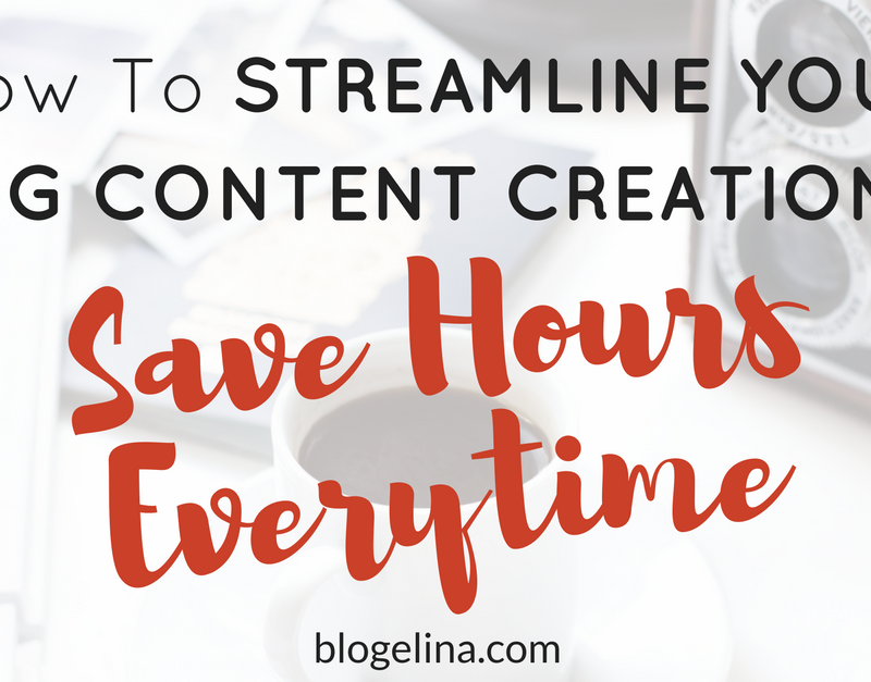 How to Streamline Your Blog Content Creation to Save HOURS Every Time!