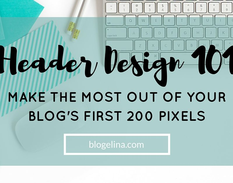 Header Design 101 – Make the Most Out of Your Blog's First 200 Pixels