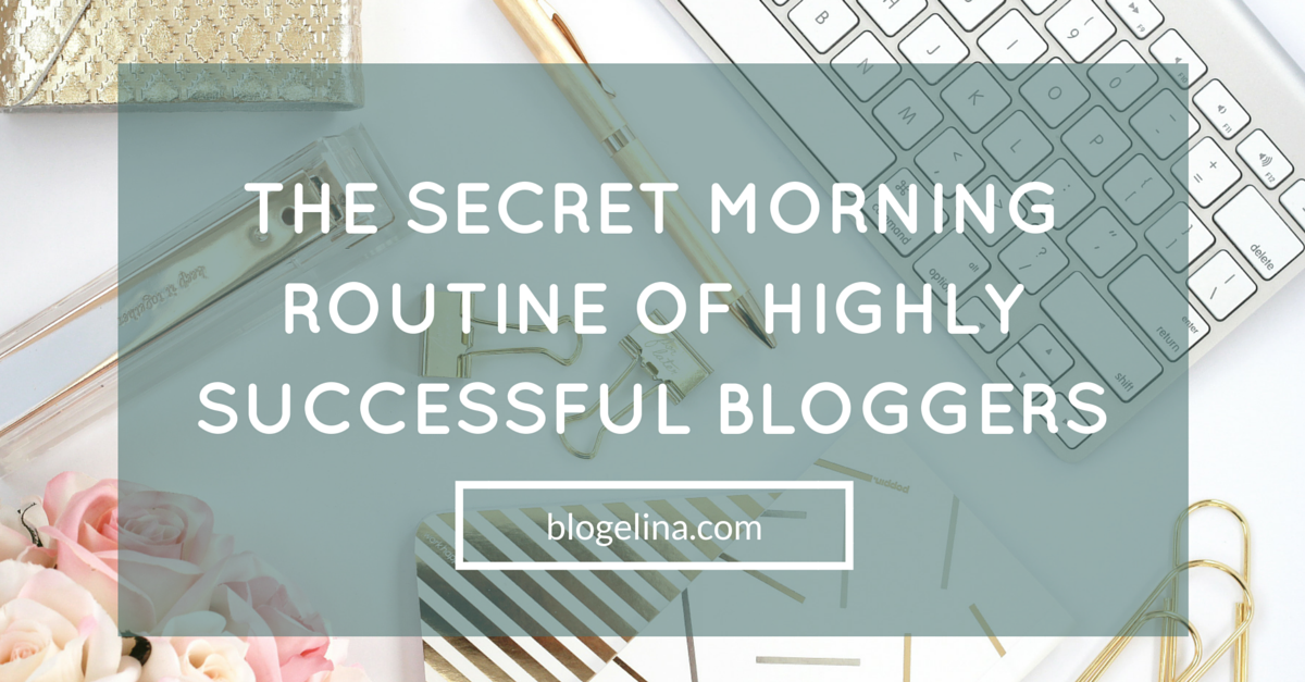 The Secret Morning Routine Of Highly Successful Bloggers