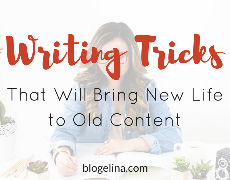 6 Writing Tricks That Will Bring New Life to Old Content