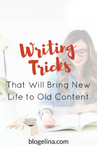 6-writing-tricks-that-will-bring-new-life-to-old-content-blogelina