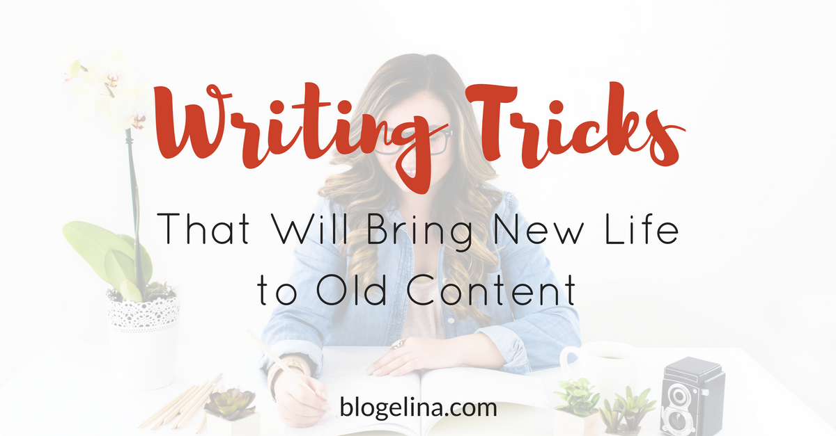 6-writing-tricks-that-will-bring-new-life-to-old-content