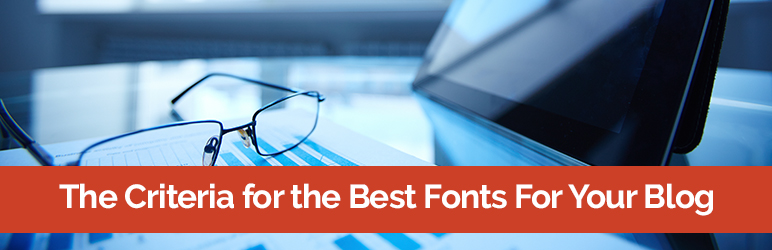 The Criteria for the Best Fonts For Your Blog