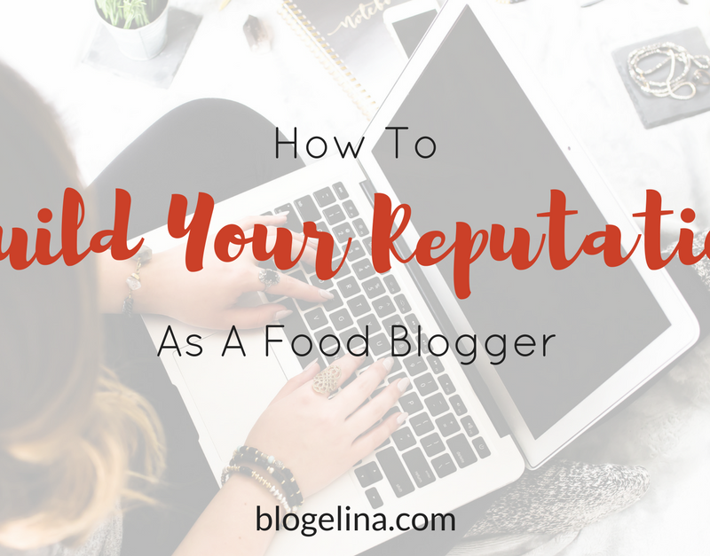 How to Build Your Reputation as a Food Blogger