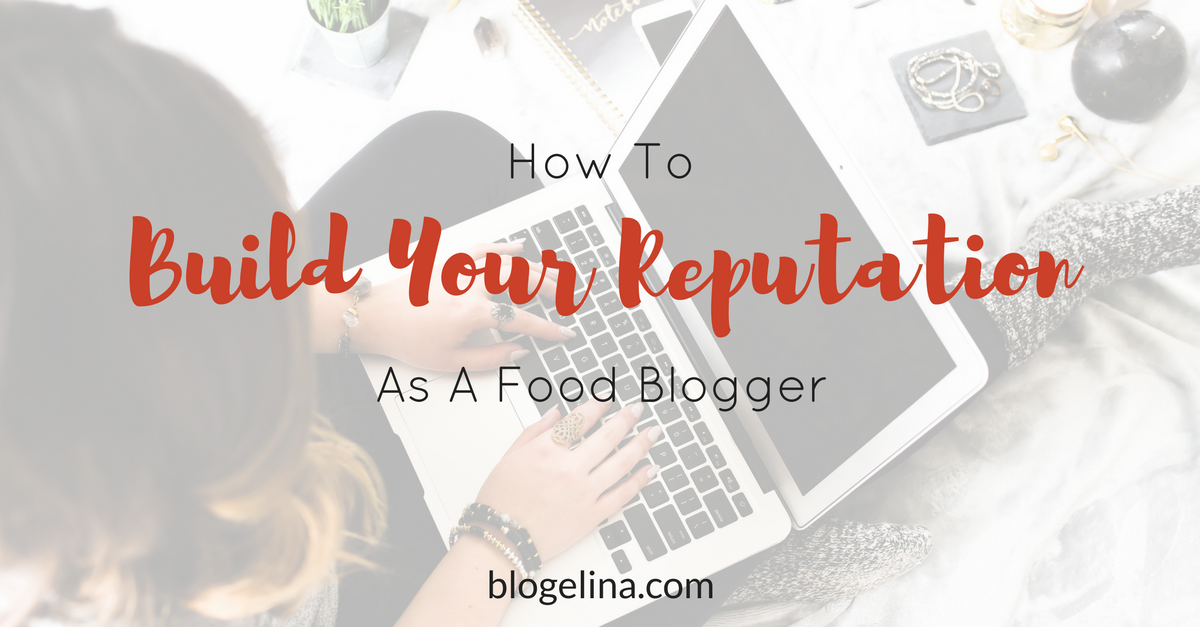 How to Build Your Reputation as a Food Blogger (1)