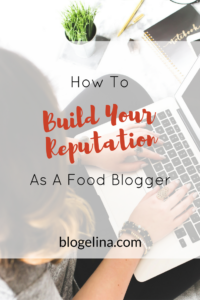 How to Build Your Reputation as a Food Blogger - Blogelina