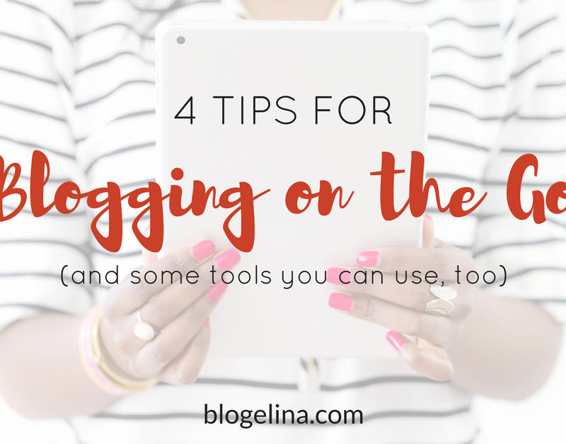 4 Tips for Blogging On The Go {+ Some Tools To Use, Too}