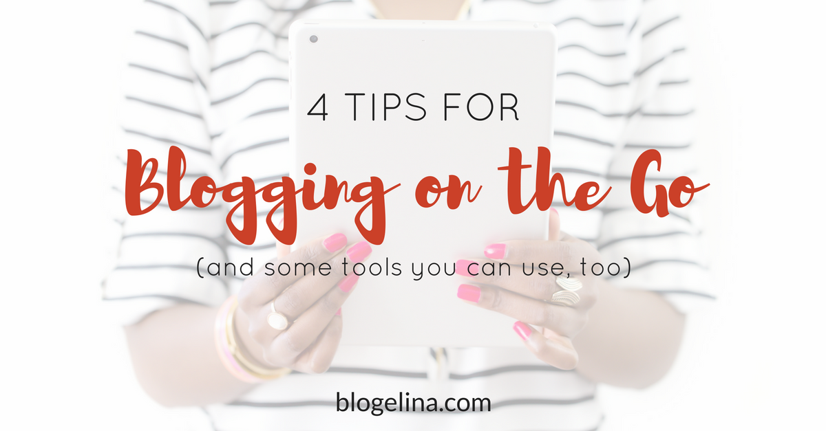 4 Tips for Blogging on the Go