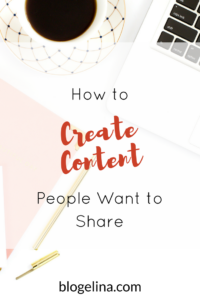 How to Create Content People Want to Share - Blogelina