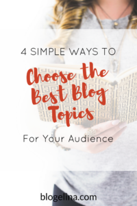 Simple Ways to Choose the Best Blog Topics for Your Audience - Blogelina