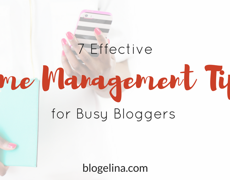 7 Effective Time Management Tips For Busy Bloggers