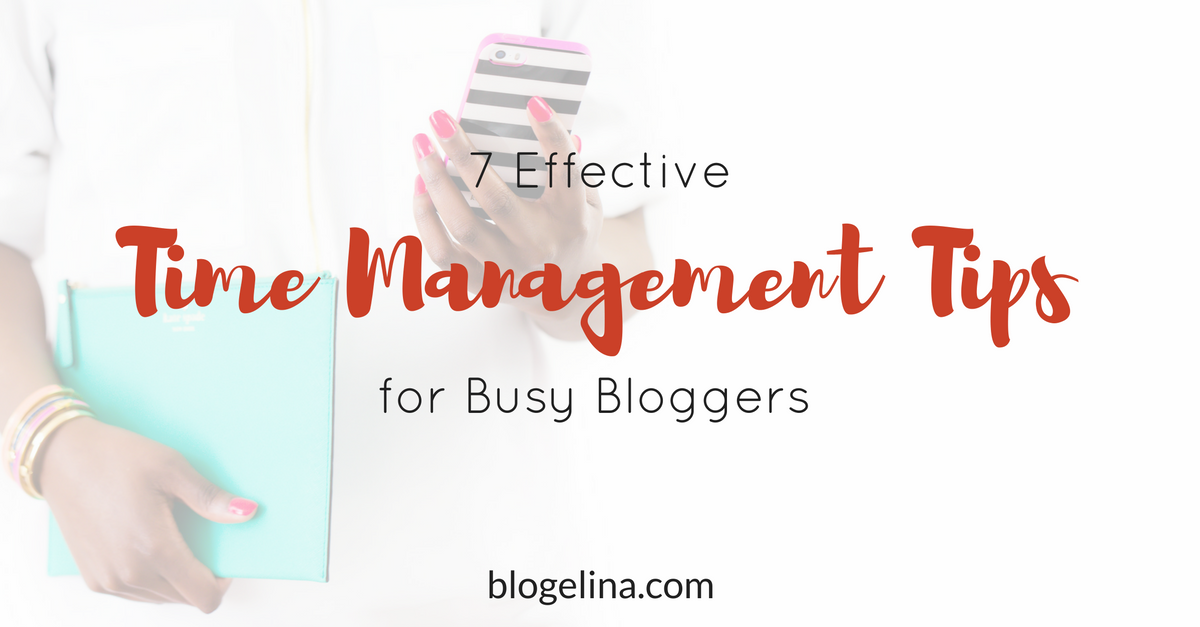 7-effective-time-management-tips-for-busy-bloggers